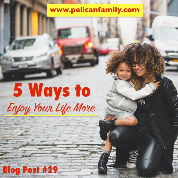 The Pelican Family Series Children's Picture Books Blog Post 29 5 Ways To Enjoy Your Life More Mother And Daughter Smiling Image
